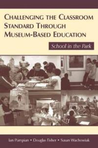 Challenging the Classroom Standard Through Museum-based Education