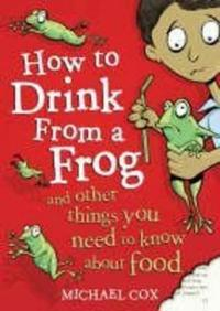 How to drink from a frog - and other things you need to know about food
