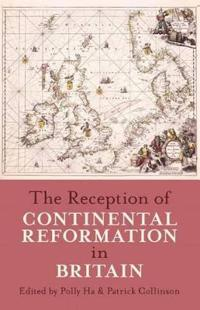 The Reception of Continental Reformation in Britain