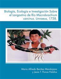Biologia, Ecologia E Investigacion Sobre El Langostino de Rio Macrobrachium Carcinus. Linnaeus, 1758.