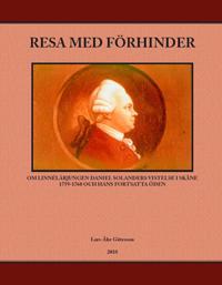 Resa med förhinder : om lennélärjungen Daniel Solanders vistelse i Skåne 1759-1760 och hans fortsatta öden