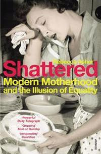 Shattered - modern motherhood and the illusion of equality