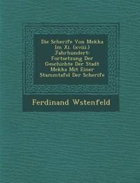 Die Scherife Von Mekka Im Xi. (xviii.) Jahrhundert: Fortsetzung Der Geschichte Der Stadt Mekka Mit Einer Stammtafel Der Scherife