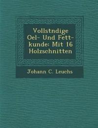 Vollst¿ndige Oel- Und Fett-kunde: Mit 16 Holzschnitten
