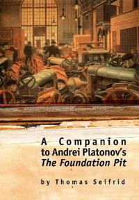 A Companion to Andrei Platonov's 'the Foundation Pit'
