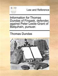 Information for Thomas Dundas of Fingask, Defender, Against Peter Leslie-Grant of Balquhain, Pursuer.