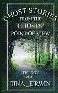 Ghost Stories from the Ghosts' Point of View: Trilogy