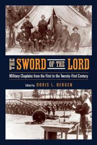 Sword of the Lord : Military Chaplains from the First to the Twenty-First Century