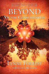 Guiding Principles for Life Beyond Victim Consciousness