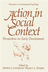 Action in Social Context: Perspectives on Early Development