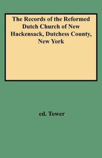The Records of the Reformed Dutch Church of New Hackensack, Dutchess County