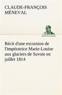 Recit D'Une Excursion de L'Imperatrice Marie-Louise Aux Glaciers de Savoie En Juillet 1814