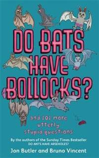 Do bats have bollocks? - and 101 more utterly stupid questions
