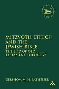 Mitzvoth Ethics and the Jewish Bible: The End of Old Testament Theology