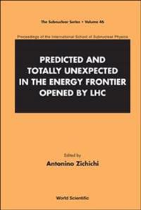Predicted And Totally Unexpected In The Energy Frontier Opened By Lhc - Proceedings Of The International School Of Subnuclear Physics