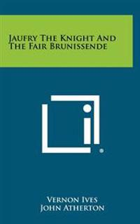 Jaufry the Knight and the Fair Brunissende