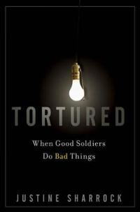 Tortured: When Good Soldiers Do Bad Things