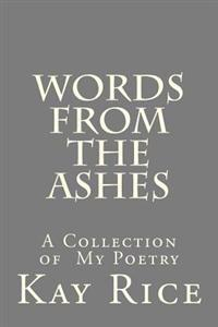 Words from the Ashes: A Collection of Poetry