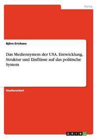 Das Mediensystem Der USA. Entwicklung, Struktur Und Einflusse Auf Das Politische System