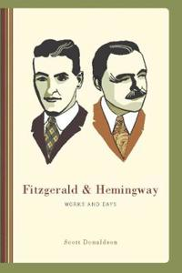 Fitzgerald & Hemingway: Works and Days