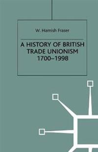 A History of British Trade Unionism 1700-1998