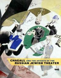 Chagall and the Artists of the Russian Jewish Theater