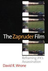 The Zapruder Film: Reframing Jfk's Assassination