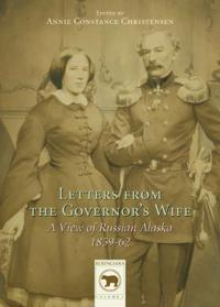 Letters from the Governor's Wife: A View of Russian Alaska 1859-1862
