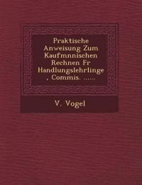Praktische Anweisung Zum Kaufm Nnischen Rechnen Fur Handlungslehrlinge, Commis. ......