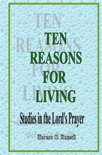 Ten Reasons for Living: Studies in the Lord's Prayer