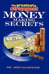 The Greatest & Strangest Money Making Secrets