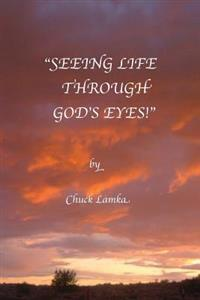 """Seeing Life Through God's Eyes"""