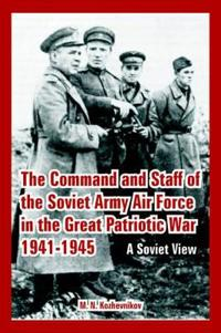 The Command And Staff of the Soviet Army Air Force in the Great Patriotic War 1941-1945