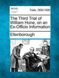 The Third Trial of William Hone, on an Ex-Officio Information