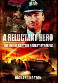A Reluctant Hero: The Life of Captain Robert Ryder, VC