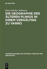 Die Geographie Des Älteren Plinius in Ihrem Verhältnis Zu Varro