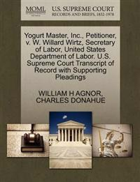 Yogurt Master, Inc., Petitioner, V. W. Willard Wirtz, Secretary of Labor, United States Department of Labor. U.S. Supreme Court Transcript of Record with Supporting Pleadings