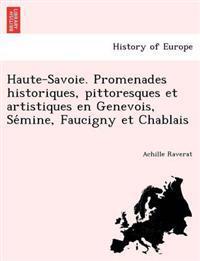 Haute-Savoie. Promenades Historiques, Pittoresques Et Artistiques En Genevois, Se Mine, Faucigny Et Chablais