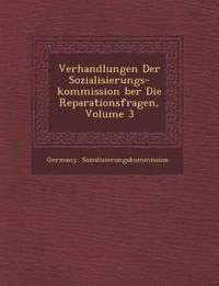 Verhandlungen Der Sozialisierungs-kommission ¿ber Die Reparationsfragen, Volume 3