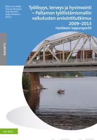 Työllisyys, terveys ja hyvinvointi - Paltamon työllistämismallin arviointitutkimus 2009-2013