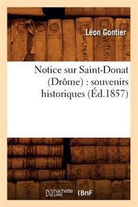 Notice Sur Saint-Donat (Dr�me): Souvenirs Historiques (�d.1857)