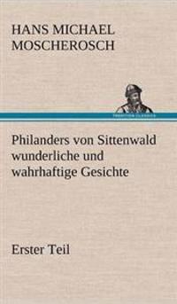 Philanders Von Sittenwald Wunderliche Und Wahrhaftige Gesichte - Erster Teil