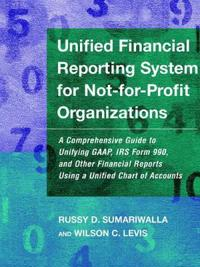 Unified Financial Reporting System for Not-For-Profit Organizations: A Comprehensive Guide to Unifying GAAP, IRS Form 990 and Other Financial Reports