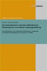 Der Grenzbereich Zwischen Offentlichem Strafanspruch Und Intimer Lebensgestaltung: Verschiebungen in Der Historischen Entwicklung - Aufgezeigt Am Beis