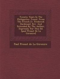 Twenty Years in the Philippines: Transl. from the French [V. Frederick Hardman]. REV. and Extended by the Author, Expressly for This Ed. [Paul Proust
