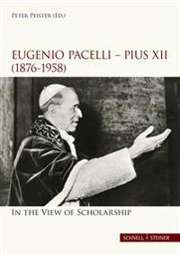Eugenio Pacelli - Pius XII. (1876-1958) in the View of Scholarship