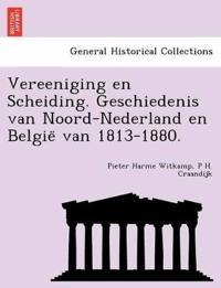 Vereeniging En Scheiding. Geschiedenis Van Noord-Nederland En Belgie¨ Van 1813-1880.