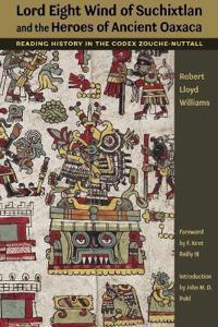Lord Eight Wind of Suchixtlan and the Heroes of Ancient Oaxaca