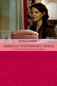 American Postfeminist Cinema: Women, Romance and Contemporary Culture
