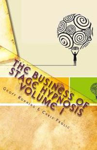 The Business of Stage Hypnosis Volume 1: The Best of the Stage Hypnosis Center